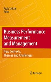 Business Performance Measurement and Management: New Contexts, Themes and Challenges