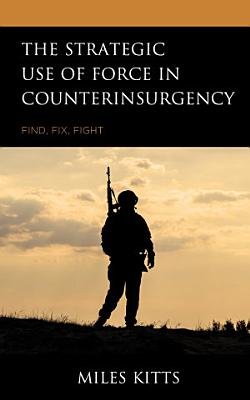 The Strategic Use of Force in Counterinsurgency PDF