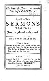 Hardness of Heart, the Certain Mark of a Ruin'd Party: Open'd in Two Sermons, Preach'd on June the 7th and 10th, 1716