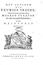 Het sluiten der eeuwige vreede, tusschen de doorluchtige Hoog: Moog: Heeren Staaten der vrije vereenigde Nederlanden, en zijne Maiesteit van Spanje: Volume 1