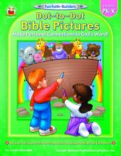 Dot-to-Dot Bible Pictures, Grades PK - K: Make Personal Connections to God's Word!