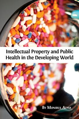 Intellectual Property and Public Health in the Developing World PDF