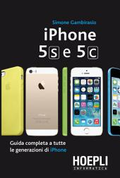 Iphone 5s e 5c: Guida completa a tutte le generazioni di iPhone