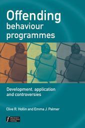 Offending Behaviour Programmes: Development, Application and Controversies