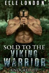 Sold To The Viking Warrior: Knocked Up
