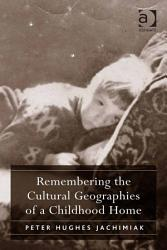 Remembering The Cultural Geographies Of A Childhood Home Book PDF