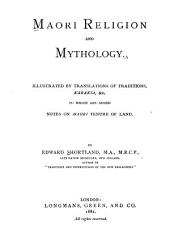 Maori Religion and Mythology: Illustrated by Translations of Traditions, Karakia, &c., to which are Added Notes on Maori Tenure of Land