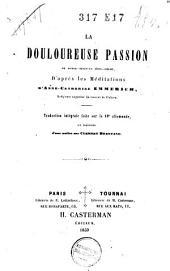 La douloureuse passion de Notre-Seigneur Jésus-Christ d'après les méditations d'Anne-Catherine Emmerich ...