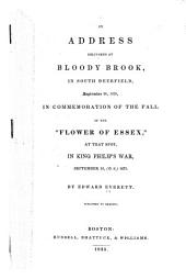 "An Address Delivered at Bloody Brook: In South Deerfield, September 30, 1835, in Commemoration of the Fall of the ""Flower of Essex,"" at that Spot, in King Philip's War, September 18, (o.s.) 1675, Volume 15, Issue 3"