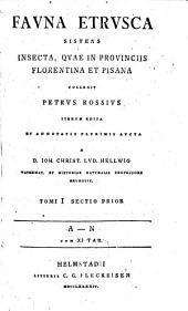 Fauna Etrusca Sistens Insecta, Quae In Provinciis Florentina Et Pisana Collegit Petrus Rossius: Tomi I Sectio Prior A - N Cum XI Tab, Volume 1, Issue 1