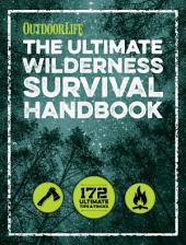 The Ultimate Wilderness Survival Handbook: 172 Ultimate Tips and Tricks