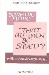 "Dare We Hope: ""that All Men be Saved""? ; With, A Short Discourse on Hell"