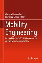 Mobility Engineering: Proceedings of CAETS 2015 Convocation on Pathways to Sustainability