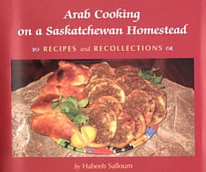 Arab Cooking On A Saskatchewan Homestead Book PDF