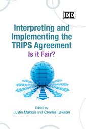 Interpreting and Implementing the TRIPS Agreement: Is It Fair?