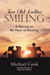 Two Old Ladies Smiling: A Journey to My Place of Blessing