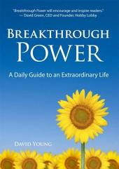 Breakthrough Power: A Daily Guide to an Extraordinary Life