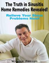The Truth In Sinusitis Home Remedies Revealed: Relief Your Sinus Problems Now!