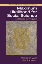Maximum Likelihood for Social Science: Strategies for Analysis