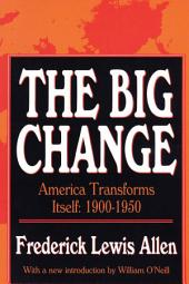 The Big Change: America Transforms Itself, 1900-1950