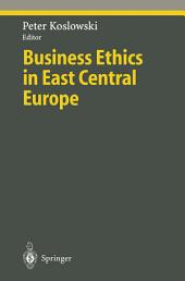 Business Ethics in East Central Europe