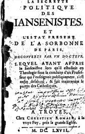 La secrette politique des Iansenistes, et l'estat present de la Sorbonne de Paris, découverts par un docteur [i.e. E. A. Dechamps], etc
