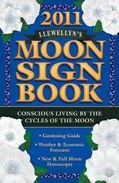 Llewellyn's 2011 Moon Sign Book: Conscious Living by the Cycles of the Moon