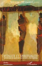 Vitalité et spiritualité: Apologie du rapport-au-monde afro-haïtien