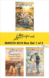 Love Inspired March 2016 - Box Set 1 of 2: A Baby for the Rancher\Wrangling the Cowboy's Heart\The Lawman's Surprise Family