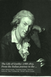 The Life of Goethe: 1788-1815. From the Italian journey to the wars of liberation