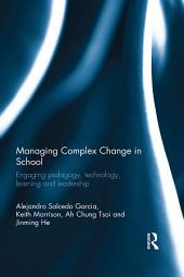 Managing Complex Change in School: Engaging pedagogy, technology, learning and leadership