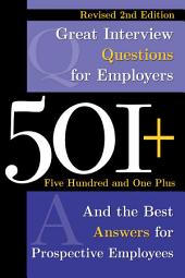 501+ Great Interview Questions for Employers: And the Best Answers for Prospective Employees Revised 2nd Edition