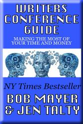 Writer s Conference Guide  Getting The Most of Your Time and Money PDF