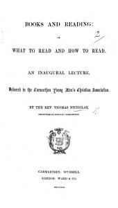 Books and Reading  or  What to read and how to read  An inaugural lecture  etc PDF