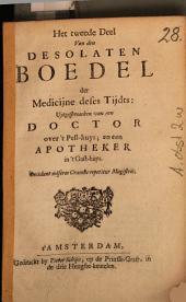 Den Desolaten Boedel Der Medicijne deses Tijdts: Uytgesproocken van een Doctoor over't Pest-Huys, en een Apotheeker in't Gasthuys, Volume 2