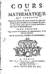 Cours De Mathématique: Qui Comprend Toutes les Parties de cette Science les plus utiles & le plus necessaires à un homme de Guerre, & à tous ceux qui se veulent perfectionner dans le Mathematiques. Qui contient l'Introduction aux Mathematiques, & les Elemens d'Euclide, Volume1