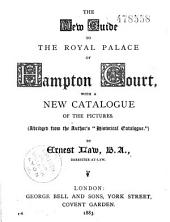 The New Guide to the Royal Palace of Hampton Court with a New Catalogue of the Pictures
