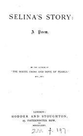 Selina's story: a poem, by the author of 'The white cross and dove of pearls' [signing herself O.H.B.].