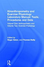Kinanthropometry and Exercise Physiology Laboratory Manual: Tests, Procedures and Data: Volume One: Anthropometry and Volume Two: Exercise Physiology