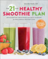 The 21-Day Healthy Smoothie Plan: Invigorating Smoothies & Daily Support for Wellness & Weight Loss