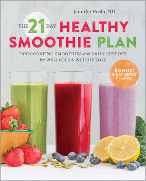 The 21 Day Healthy Smoothie Plan  Invigorating Smoothies   Daily Support for Wellness   Weight Loss