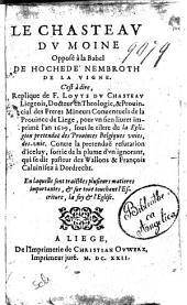Le chasteau du moine oppose a la Babel de Hochede Nembroth de la Vigne. C'est a dire, Replique de F. Louys du Chasteau Liegeois, ... pour vn sien liuret imprime l'an 1619 ... En la quelle sont traictees plusieurs matieres importantes, & sur tout touchant l'Escriture, la foy & l'Eglise