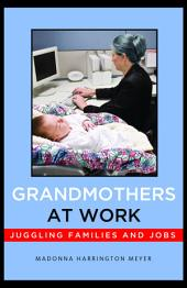 Grandmothers at Work: Juggling Families and Jobs