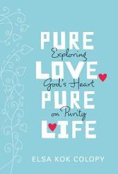 Pure Love, Pure Life: Exploring God's Heart on Purity