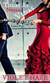Todas as Nossas Vidas (Luna, #3)