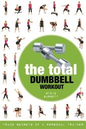 The Total Dumbbell Workout: Trade Secrets of a Personal Trainer