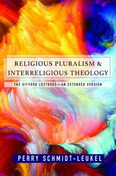 Religious Pluralism and Interreligious Theology: The Gifford Lectures--An Extended Edition