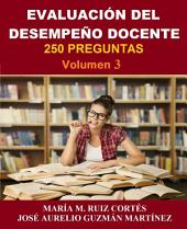 Evaluación del Desempeño Docente: 250 preguntas. Volumen 3