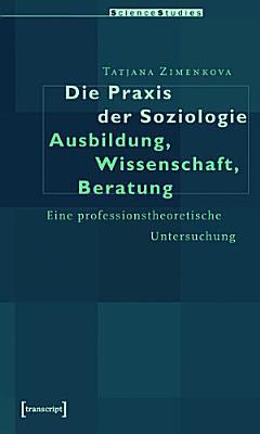 Die Praxis der Soziologie  Ausbildung  Wissenschaft  Beratung PDF
