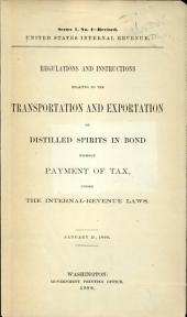 Regulations and instructions relating to the transportation and exportation of distilled spirits in bond without payment of tax, under the internal-revenue laws